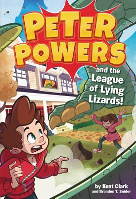 Peter Powers and the League of Lying Lizards!, Clark, Kent; Snider, Brandon T.