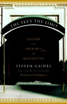 The Sky's the Limit: Passion and Property in Manhattan, Gaines, Steven
