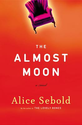 The Almost Moon: A Novel, Sebold, Alice