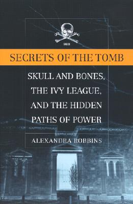 Image for Secrets of the Tomb: Skull and Bones, the Ivy League, and the Hidden Paths of Power