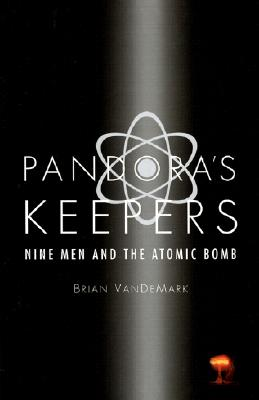Image for Pandora's Keepers Nine Men and The Atomic Bomb