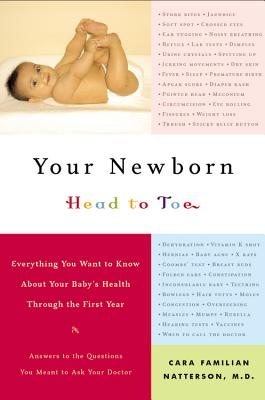 Image for Your Newborn: Head to Toe - Everything You Want to Know about Your Baby's Health Through the First Year