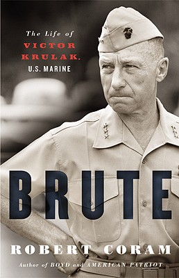 Brute: The Life of Victor Krulak, U.S. Marine, Coram, Robert