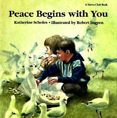 Image for PEACE BEGINS WITH YOU : ( A SIERRA CLUB BOOK ) ILLUSTRATED BY ROBERT INGPEN
