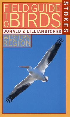 Stokes Field Guide to Birds: Western Region, Stokes, Donald; Stokes, Lillian