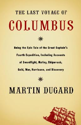 Image for The Last Voyage Of Columbus: Being The Epic Tale Of The Great Captain's Fourth Expedition, Including Accounts Of Swordfight, Mutiny, Shipwreck, Gold, War, Hurricane, And Discovery