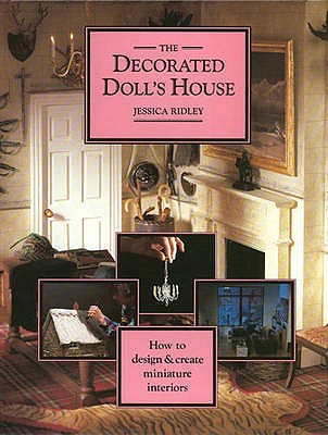 Image for The Decorated Doll's House : how to Design and create Miniature Interiors