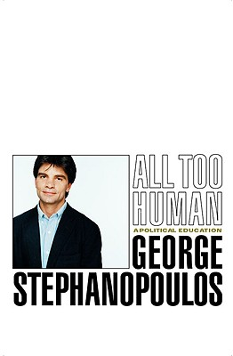 All Too Human: A Political Education, George Stephanopoulos