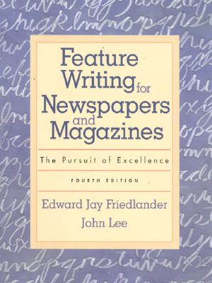 Image for Feature Writing for Newspapers and Magazines: The Pursuit of Excellence