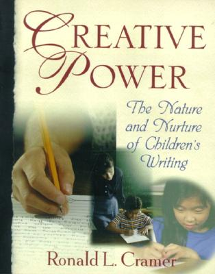 Image for Creative Power: The Nature and Nurture of Children's Writing