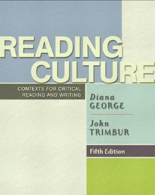 Reading Culture: Contexts for Critical Reading and Writing, Fifth Edition, George, Diana; Trimbur, John