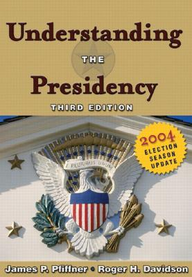 Image for Understanding the Presidency: 2004 Election Season Update (3rd Edition)