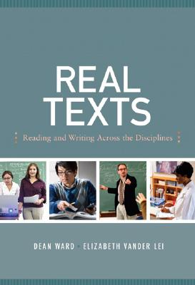 Real Texts: Reading and Writing across the Disciplines, Dean Ward (Author), Elizabeth Vander Lei (Author)