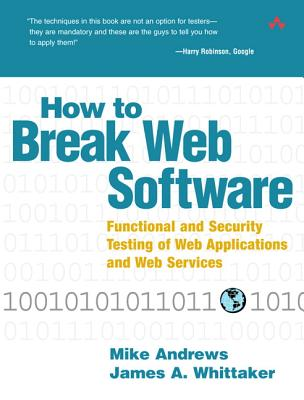 How to Break Web Software: Functional and Security Testing of Web Applications and Web Services. Book & CD, Andrews, Mike; Whittaker, James A.