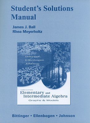 Student Solutions Manual for Elementary and Intermediate Algebra: Graphs & Models, Bittinger, Marvin L., Ellenbogen, David J., Johnson, Barbara L.