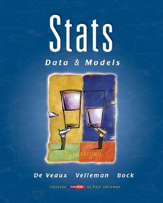 Stats: Data and Models (2nd Edition), Richard D. De Veaux  (Author), Paul F. Velleman  (Author), David E. Bock  (Author)