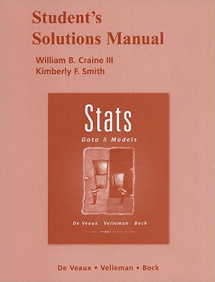 Student Solutions Manual for Stats: Data & Models 2nd Edition, William B. Craine  (Author), Kimberly F. Smith (Author), Maria C. Smith (Author)