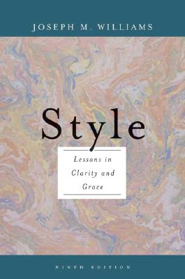 Style: Lessons in Clarity and Grace (9th Edition), Joseph M. Williams