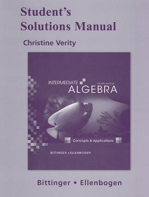 Student Solutions Manual for Intermediate Algebra: Concepts and Applications, Marvin L. Bittinger