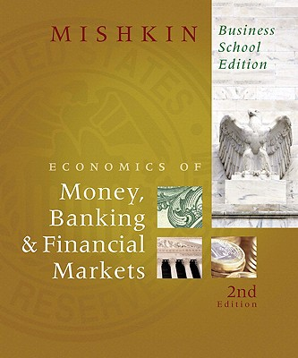 The Economics of Money, Banking, and Financial Markets, Business School Edition (2nd Edition), Frederic S. Mishkin  (Author)