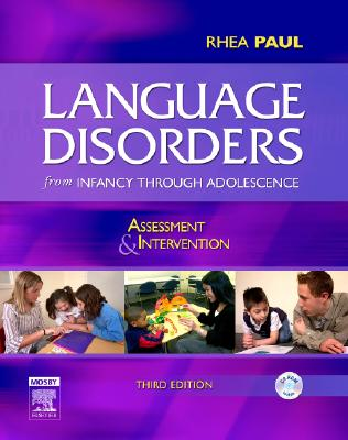 Language Disorders from Infancy Through Adolescence: Assessment and Intervention, 3e, Paul PhD  CCC-SLP, Rhea