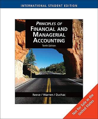 Principles of Financial and Managerial Accounting 10th Edition Low Cost Soft Cover IE Edition, James M. Reeve, Carl S. Warren, Jonathan E. Duchac