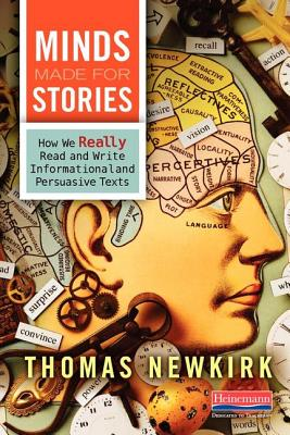 Image for Minds Made for Stories: How We Really Read and Write Informational and Persuasive Texts