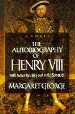 Image for Autobiography of Henry VIII : with Notes by His Fool, Will Somers - a Novel
