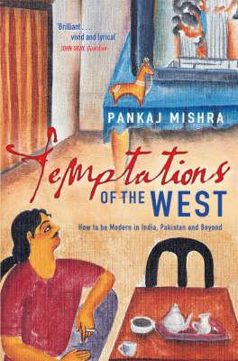 Image for Temptations of the West : How to be Modern in India, Pakistan and Beyond