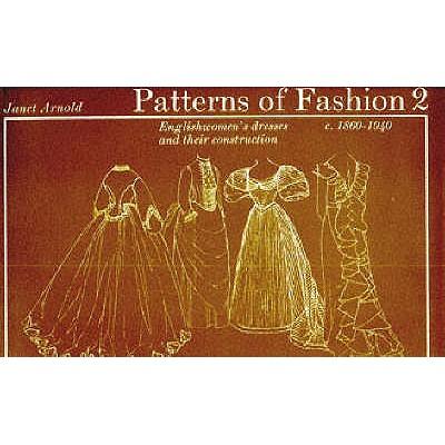 Patterns of Fashion. 2, C.1860-1940: Englishwomen's Dresses & Their Construction (v. 2)