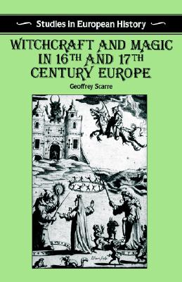 Image for Witchcraft and Magic in 16th and 17th-Century Europe (Studies in European History)