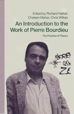 An Introduction to the Work of Pierre Bourdieu: The Practice of Theory