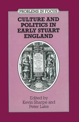 Image for Culture and Politics in Early Stuart England (Problems in Focus)