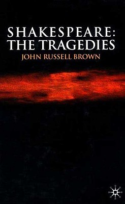Shakespeare: The Tragedies, Brown, John Russell