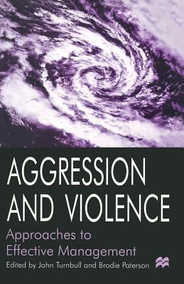 Aggression and Violence: Approaches to Effective Management, Paterson, Brodie; Turnbull, John