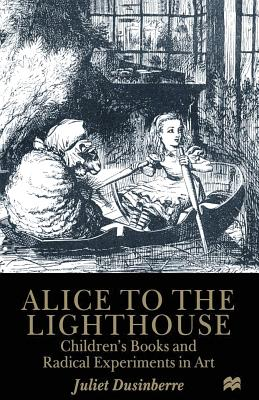 Image for Alice to the Lighthouse: Children?s Books and Radical Experiments in Art