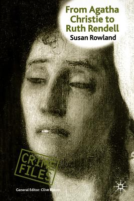 From Agatha Christie to Ruth Rendell: British Women Writers in Detective and Crime Fiction, ROWLAND, SUSAN