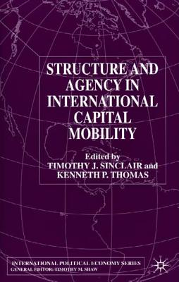 Image for Structure and Agency in International Capital Mobility (International Political Economy Series)