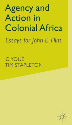 Image for Agency and Action in Colonial Africa: Essays for John E. Flint