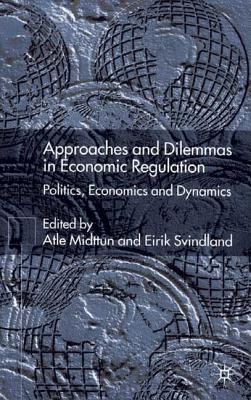 Image for Approaches and Dilemmas in Economic Regulation: Politics, Economics and Dynamics