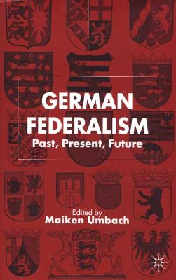 Image for German Federalism: Past, Present, Future