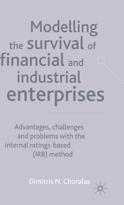 Image for Modelling the Survival of Financial and Industrial Enterprises: Advantages, Challenges and Problems with the Internal-Ratings Base (IRB)