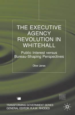 Image for The Executive Agency Revolution in Whitehall: Public Interest versus Bureau-Shaping Perspectives (Transforming Government)