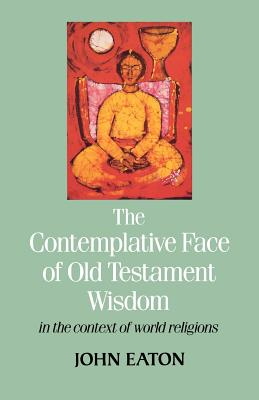 Image for The Contemplative Face Of Old Testament Wisdom: In The Context Of World Religions