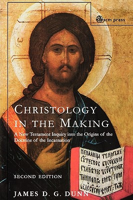 Christology in the Making (Inquiry Into the Origins of the Doctrine of the Incarnation), Dunn, James D.G.
