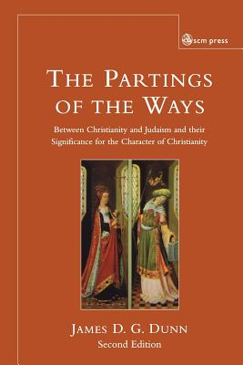 The Parting of the Ways: Between Christianity and Judaism and Their Significance for the Character of Christianity, Dunn, James D.G.
