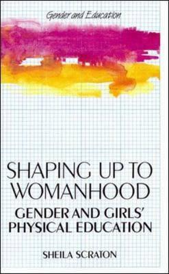 Image for Shaping Up to Womanhood: Gender and Girls' Physical Education