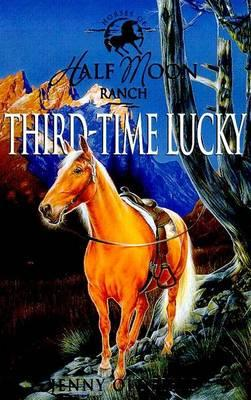 Third-Time Lucky (Horses of Half Moon Ranch Series #6), Jenny Oldfield