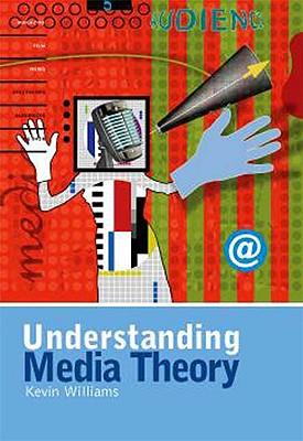 Understanding Media Theory (Hodder Arnold Publication), Williams, Kevin