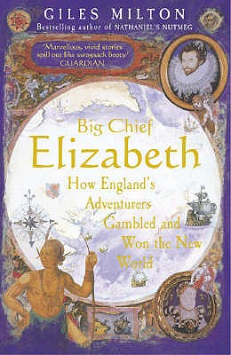 Image for Big Chief Elizabeth: How England's Adventurers Gambled and Won the New World